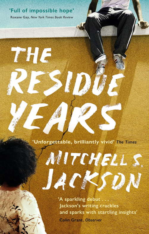 The Residue Years: from Pulitzer prize-winner Mitchell S. Jackson