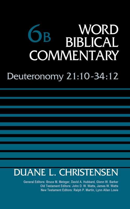 Deuteronomy 21:10-34:12, Volume 6B (Word Biblical Commentary #Vol. 6b)