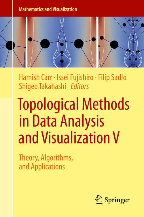 Topological Methods in Data Analysis and Visualization V: Theory, Algorithms, and Applications (Mathematics and Visualization)