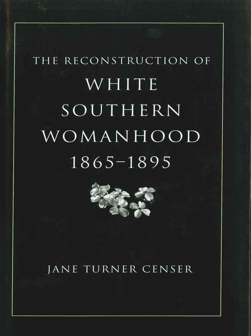 The Reconstruction of White Southern Womanhood, 1865–1895
