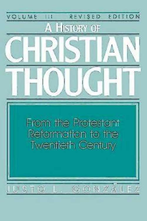 A History of Christian Thought Volume 3: From the Protestant Reformation to the Twentieth Century
