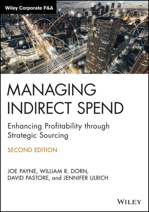 Managing Indirect Spend: Enhancing Profitability through Strategic Sourcing (Wiley Corporate F&A #557)