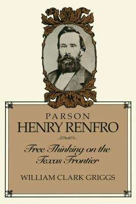 Parson Henry Renfro: Free Thinking on the Texas Frontier