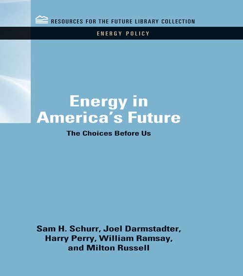 Energy in America's Future: The Choices Before Us (RFF Energy Policy Set)