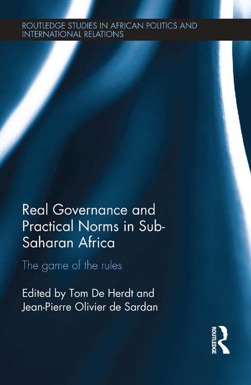 Real Governance and Practical Norms in Sub-Saharan Africa: The game of the rules (Routledge Studies in African Politics and International Relations)