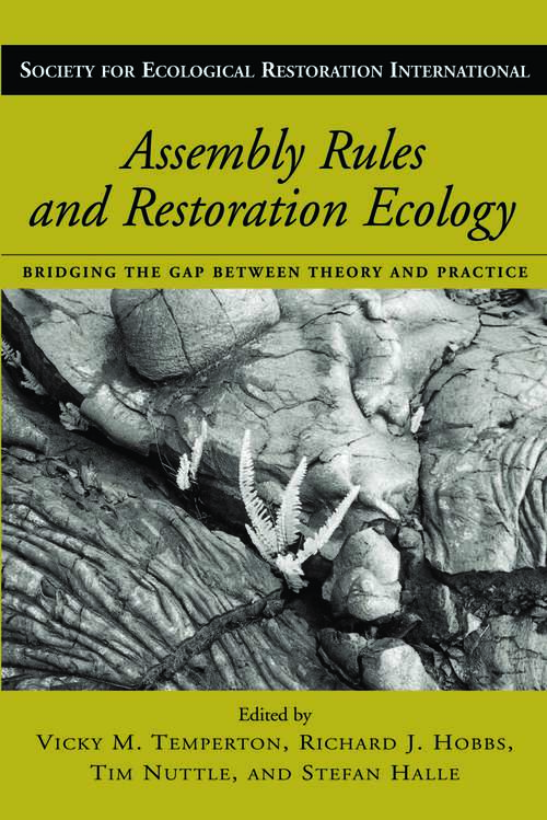 Assembly Rules and Restoration Ecology: Bridging the Gap Between Theory and Practice (Science Practice Ecological Restoration #5)