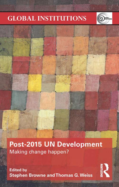 Post-2015 UN Development: Making Change Happen? (Global Institutions)