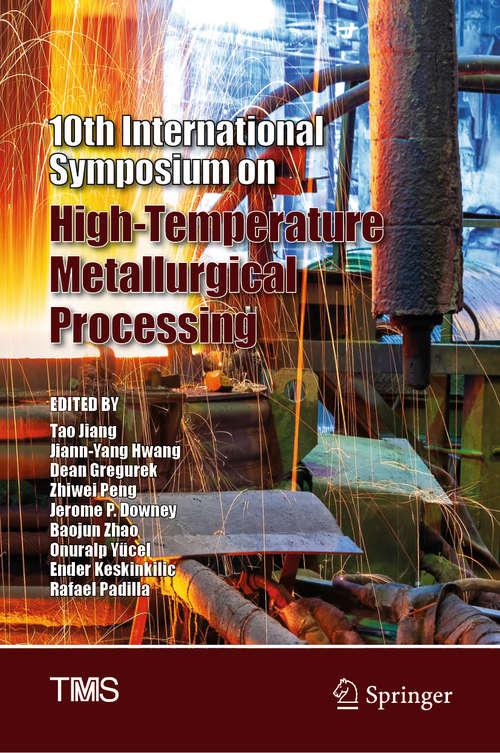 10th International Symposium on High-Temperature Metallurgical Processing (The Minerals, Metals & Materials Series)