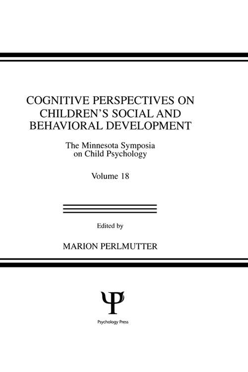 Cognitive Perspectives on Children's Social and Behavioral Development: The Minnesota Symposia on Child Psychology, Volume 18 (Minnesota Symposia on Child Psychology Series)