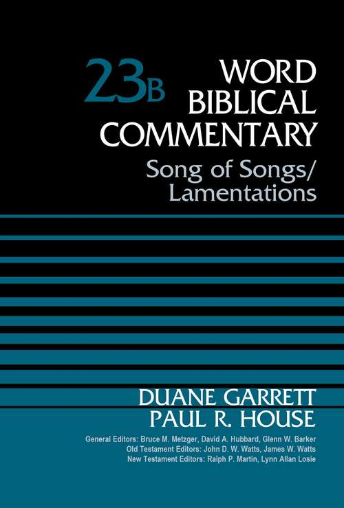 Song of Songs and Lamentations, Volume 23B (Word Biblical Commentary)