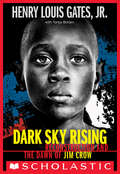 Dark Sky Rising (Scholastic Focus): Reconstruction And The Dawn Of Jim Crow