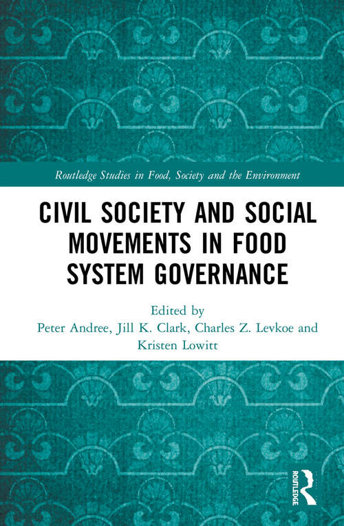 Civil Society and Social Movements in Food System Governance (Routledge Studies in Food, Society and the Environment)