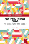 Negotiating Thinness Online: The Cultural Politics of Pro-anorexia (Gender, Bodies and Transformation)