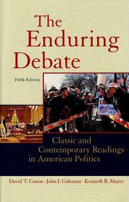 The Enduring Debate: Classic And Contemporary Readings in American Politics (Fifth Edition)