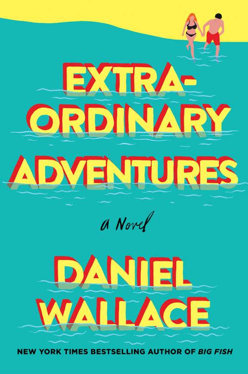 Extraordinary Adventures: A Novel
