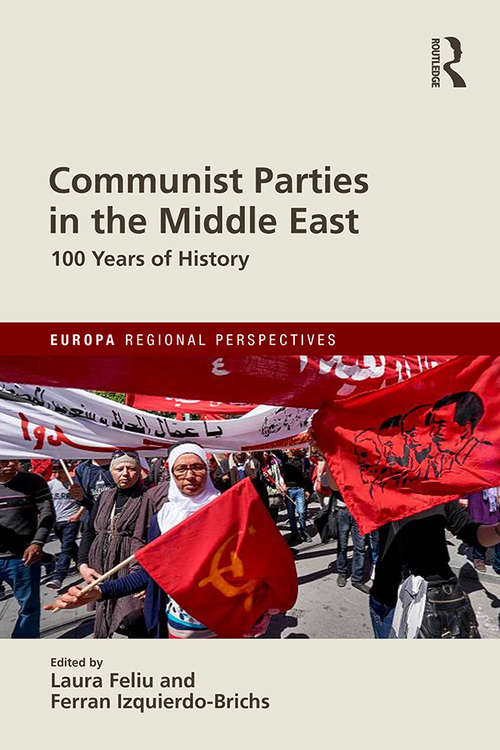 Communist Parties in the Middle East: 100 Years of History (Europa Regional Perspectives)