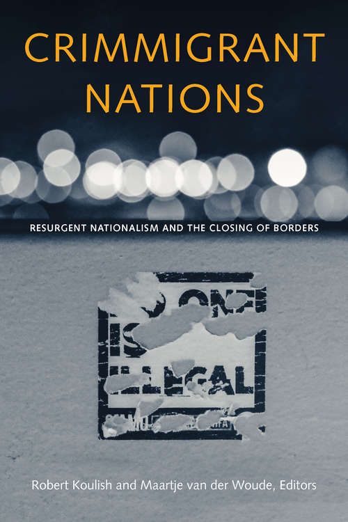 Crimmigrant Nations: Resurgent Nationalism and the Closing of Borders