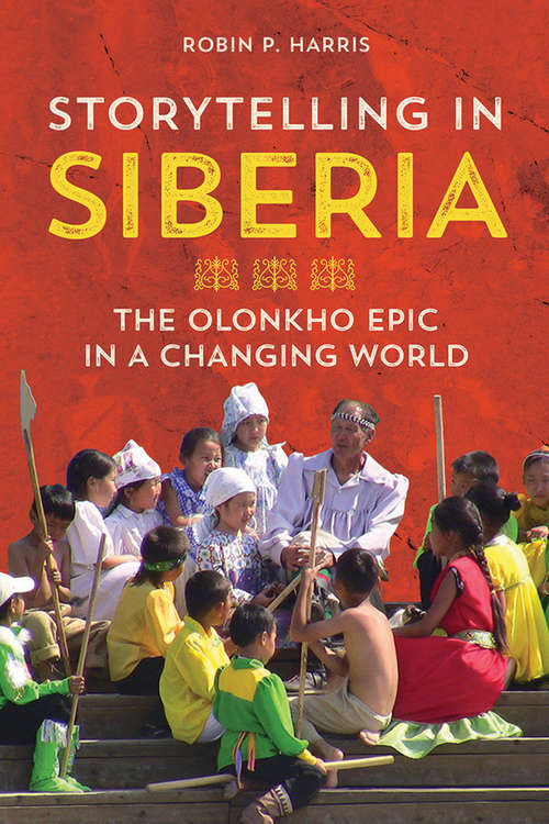 Storytelling in Siberia: The Olonkho Epic in a Changing World