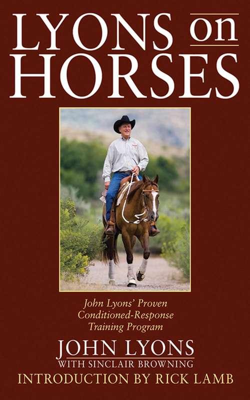 Lyons on Horses: John Lyons' Proven Conditioned-Response Training Program (John Lyons' The Making Of A Perfect Horse Ser. #Vol. Vi)