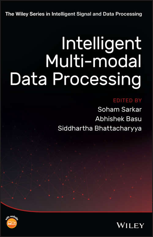 Intelligent Multi-Modal Data Processing (The Wiley Series in Intelligent Signal and Data Processing)