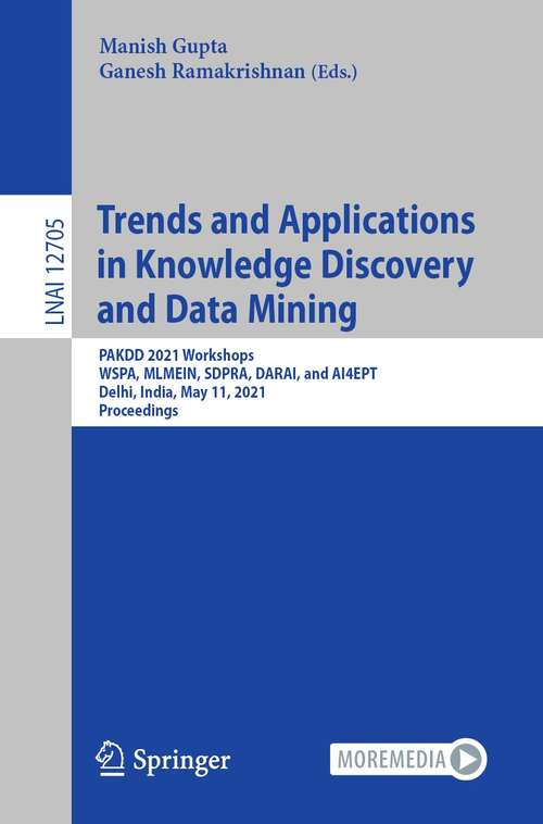 Trends and Applications in Knowledge Discovery and Data Mining: PAKDD 2021 Workshops, WSPA, MLMEIN, SDPRA, DARAI, and AI4EPT, Delhi, India, May 11, 2021 Proceedings (Lecture Notes in Computer Science #12705)