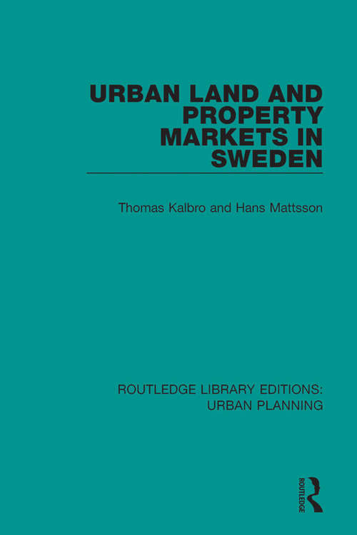 Urban Land and Property Markets in Sweden (Routledge Library Editions: Urban Planning #14)
