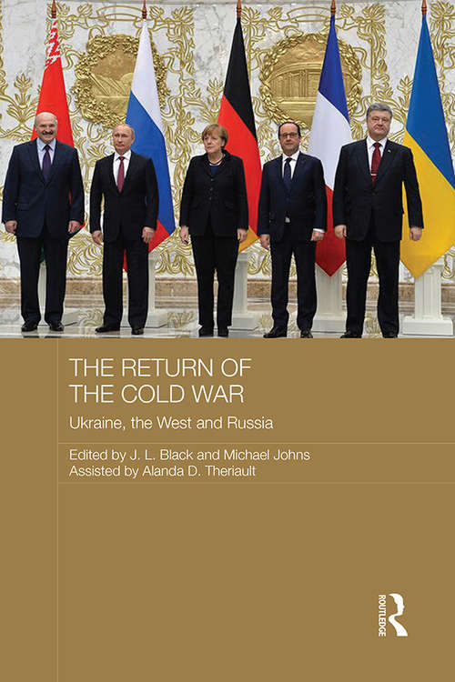 The Return of the Cold War: Ukraine, The West and Russia (Routledge Contemporary Russia and Eastern Europe Series)