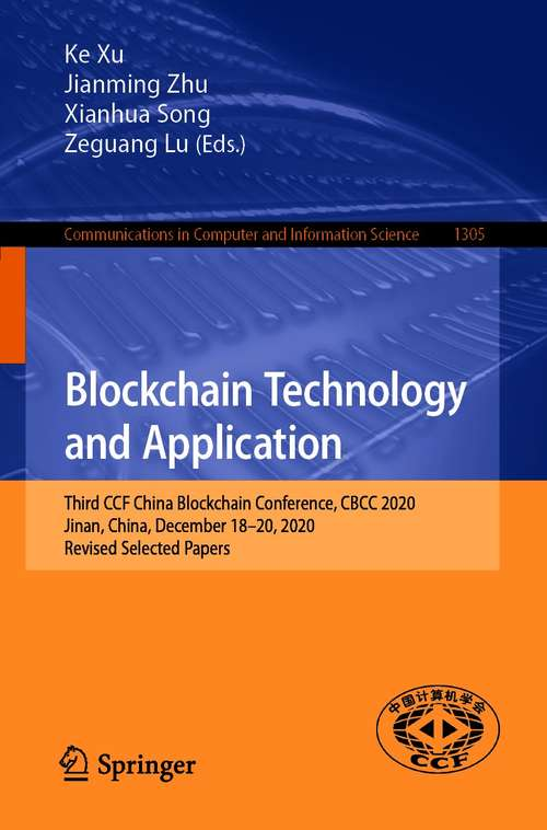 Blockchain Technology and Application: Third CCF China Blockchain Conference, CBCC 2020, Jinan, China, December 18-20, 2020, Revised Selected Papers (Communications in Computer and Information Science #1305)