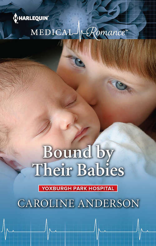 Bound by Their Babies: Bound By Their Babies (yoxburgh Park Hospital, Book 1000) / A Mummy For His Daughter (Yoxburgh Park Hospital Ser.)
