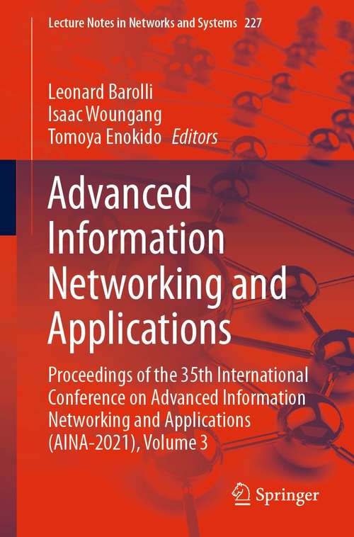 Advanced Information Networking and Applications: Proceedings of the 35th International Conference on Advanced Information Networking and Applications (AINA-2021), Volume 3 (Lecture Notes in Networks and Systems #227)