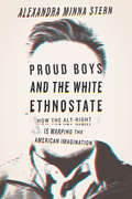 Proud Boys and the White Ethnostate: How the Alt-Right Is Warping the American Imagination