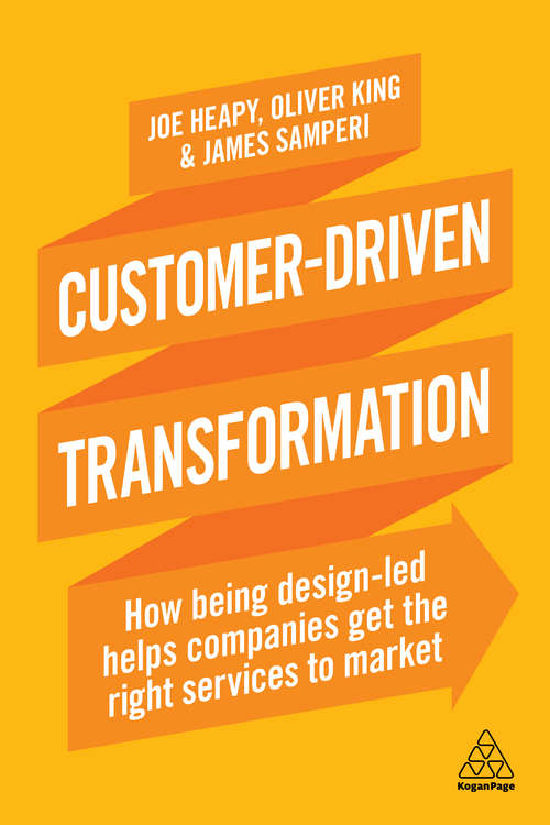 Customer-Driven Transformation: How Being Design-led Helps Companies Get the Right Services to Market
