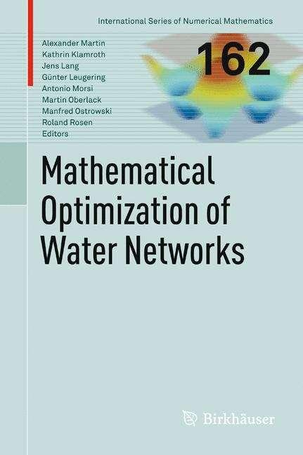 Mathematical Optimization of Water Networks (International Series Of Numerical Mathematics Series #162)
