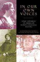 In Our Own Voices: Four Centuries of American Women's Religious Writing