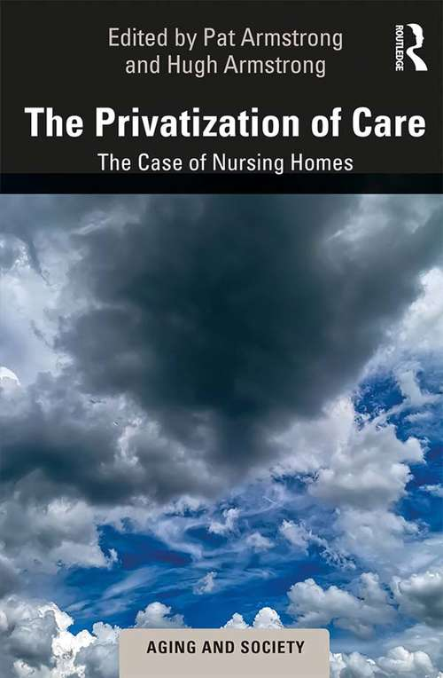The Privatization of Care: The Case of Nursing Homes (Aging and Society)
