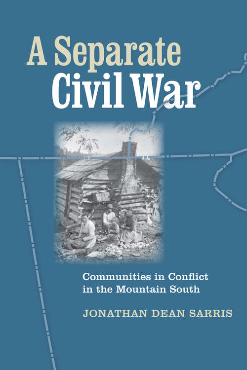 A Separate Civil War: Communities in Conflict in the Mountain South (A Nation Divided: Studies in the Civil War Era)