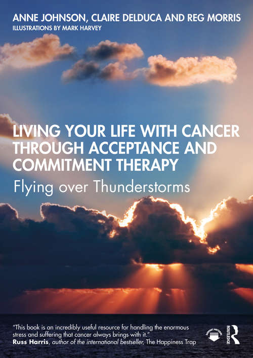 Living Your Life with Cancer through Acceptance and Commitment Therapy: Flying over Thunderstorms