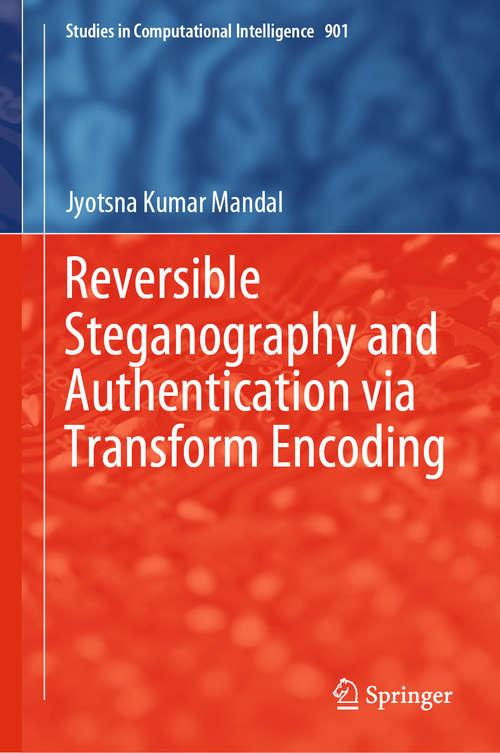 Reversible Steganography and Authentication via Transform Encoding (Studies in Computational Intelligence #901)