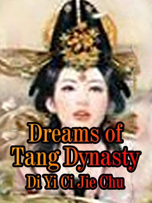 Dreams of Tang Dynasty: Volume 1 (Volume 1 #1)