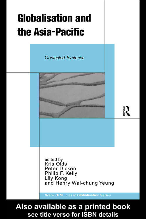 Globalisation and the Asia-Pacific: Contested Territories (Routledge Studies in Globalisation #Vol. 1)