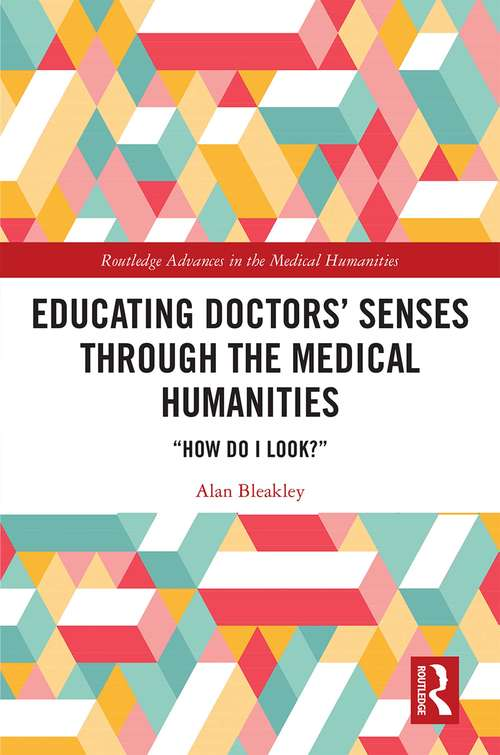 """Educating Doctors' Senses Through The Medical Humanities: """"How Do I Look?"""" (Routledge Advances In The Medical Humanities Ser.)"""