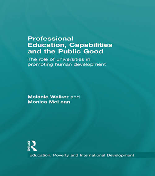 Professional Education, Capabilities and the Public Good: The role of universities in promoting human development (Education, Poverty and International Development)