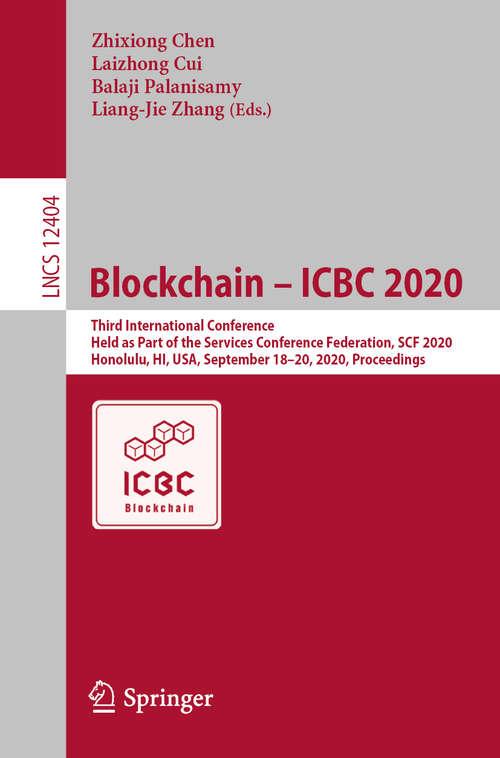 Blockchain – ICBC 2020: Third International Conference, Held as Part of the Services Conference Federation, SCF 2020, Honolulu, HI, USA, September 18-20, 2020, Proceedings (Lecture Notes in Computer Science #12404)