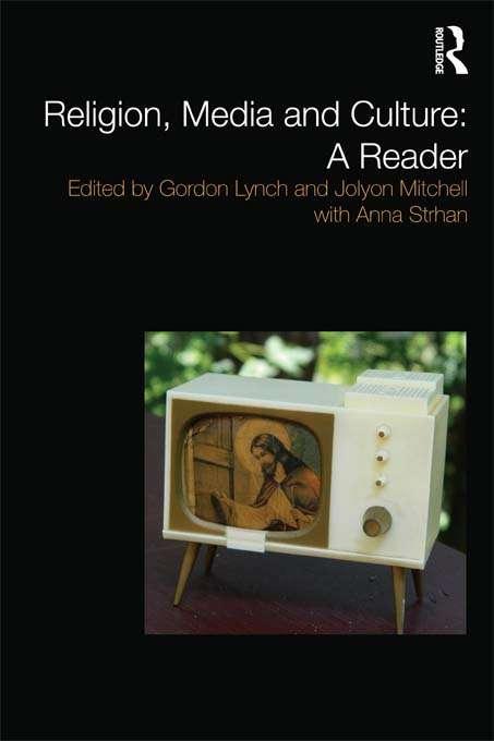 Religion, Media and Culture: A Reader (Media, Religion And Culture Ser.)