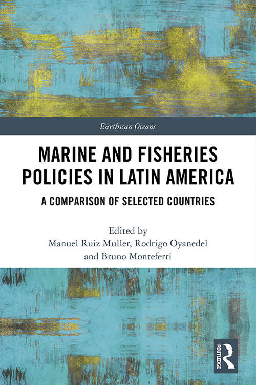 Marine and Fisheries Policies in Latin America: A Comparison of Selected Countries (Earthscan Oceans)