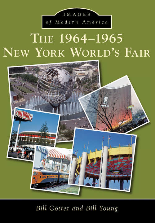 1964-1965 New York World's Fair, The: Creation And Legacy (Images of Modern America)