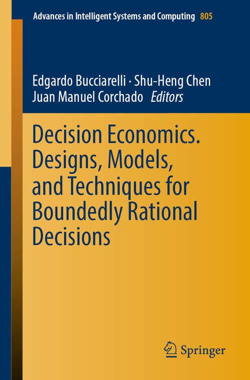 Decision Economics. Designs, Models, and Techniques  for Boundedly Rational Decisions (Advances in Intelligent Systems and Computing #805)