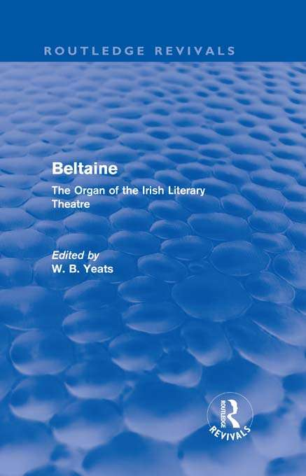 Beltaine: The Organ of the Irish Literary Theatre (Routledge Revivals)