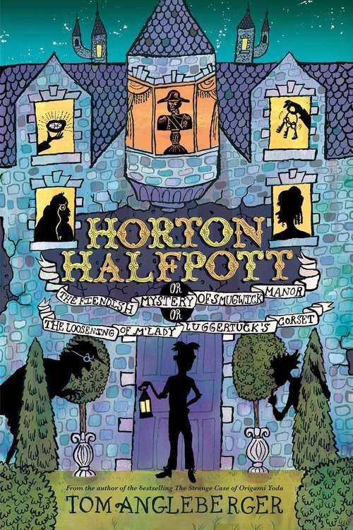 Horton Halfpott: Or, The Fiendish Mystery Of Smugwick Manor Or, The Loosening Of M'lady Luggertuck's Corset