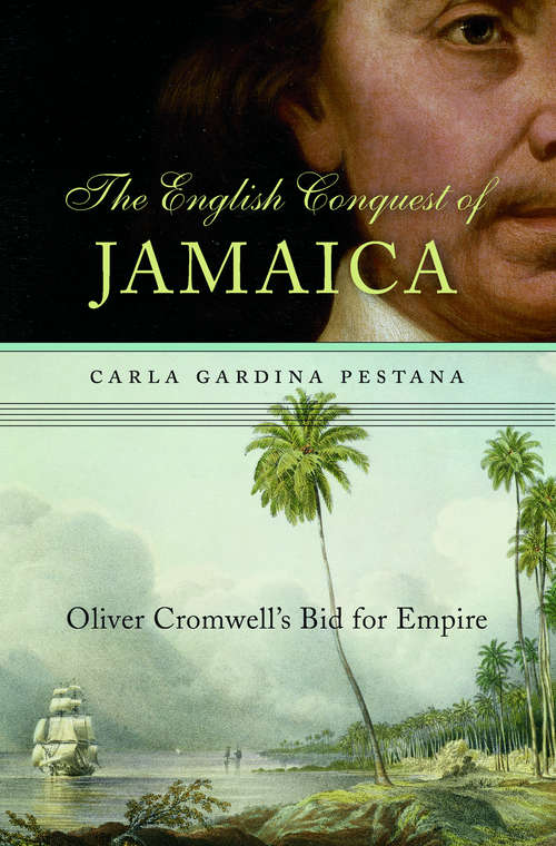 The English Conquest of Jamaica: Oliver Cromwell's Bid for Empire